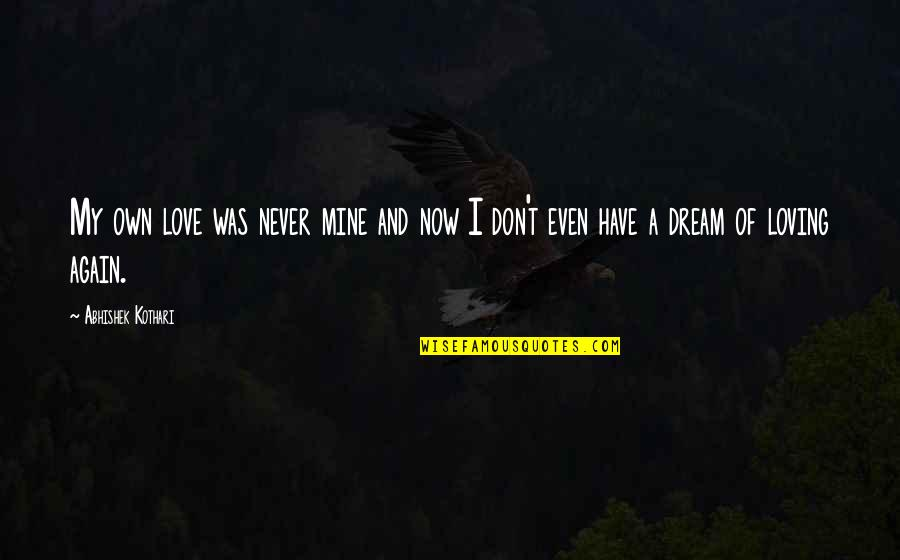 Never Loving Again Quotes By Abhishek Kothari: My own love was never mine and now