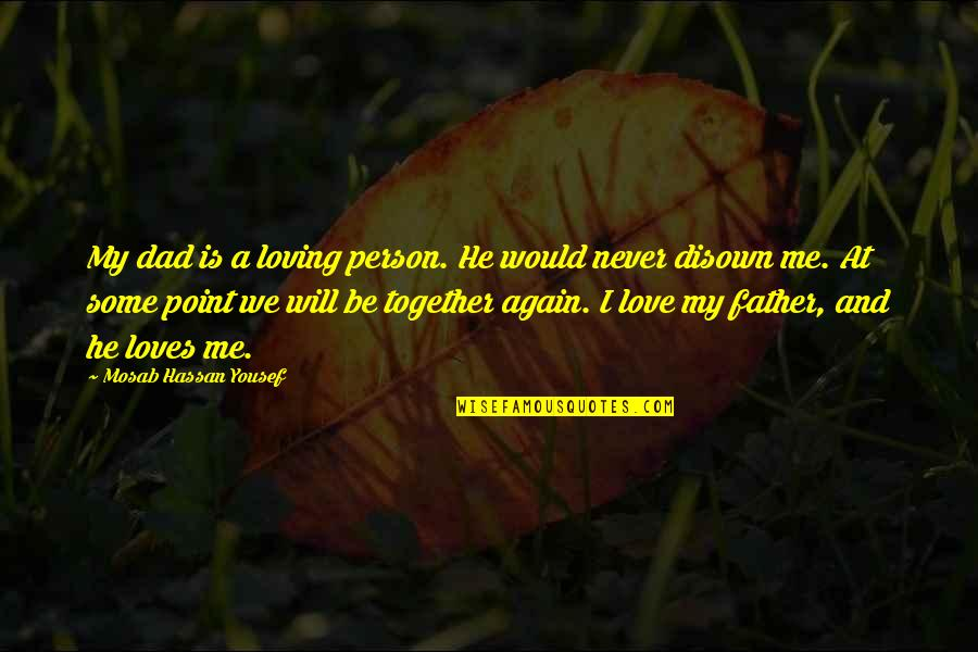 Never Loving Again Quotes By Mosab Hassan Yousef: My dad is a loving person. He would