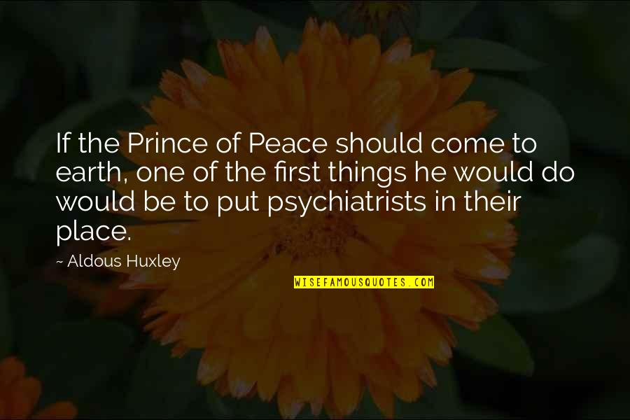 Never Met A Woman Like You Quotes By Aldous Huxley: If the Prince of Peace should come to