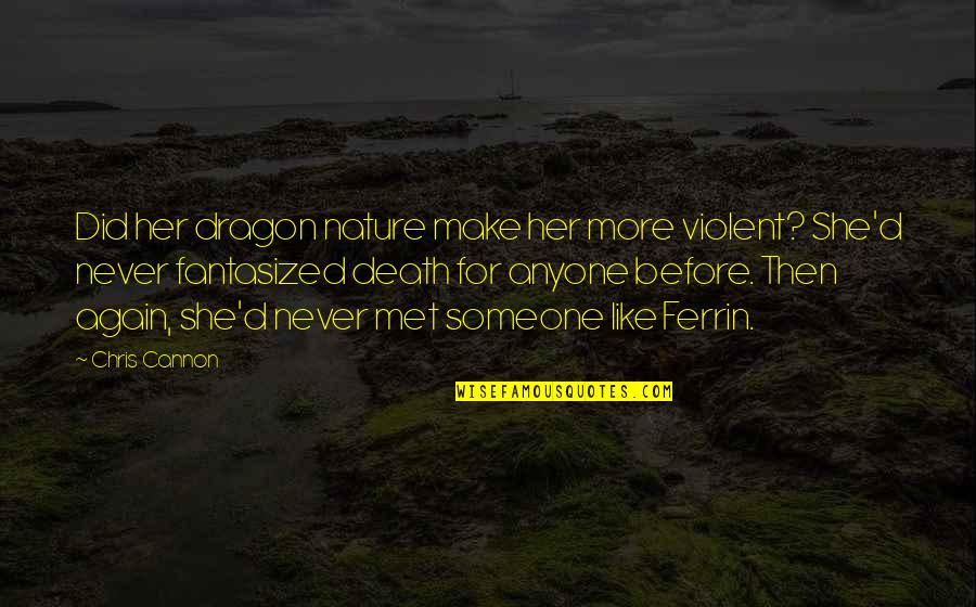 Never Met Someone Like You Before Quotes By Chris Cannon: Did her dragon nature make her more violent?