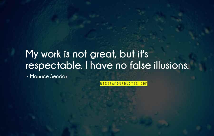 Never Mind What Others Say Quotes By Maurice Sendak: My work is not great, but it's respectable.