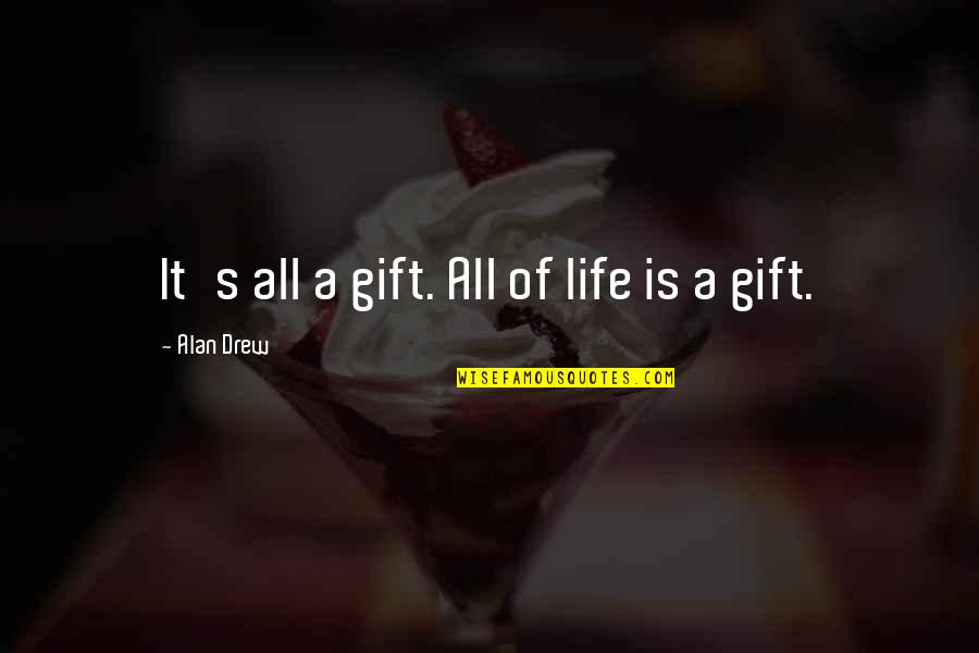 Never Repeat The Past Quotes By Alan Drew: It's all a gift. All of life is