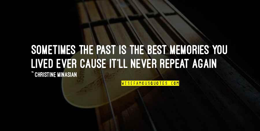 Never Repeat The Past Quotes By Christine Minasian: Sometimes the past is the best memories you