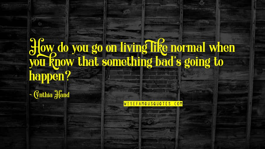 Never Repeat The Past Quotes By Cynthia Hand: How do you go on living like normal