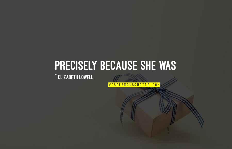 Never Repeat The Past Quotes By Elizabeth Lowell: precisely because she was