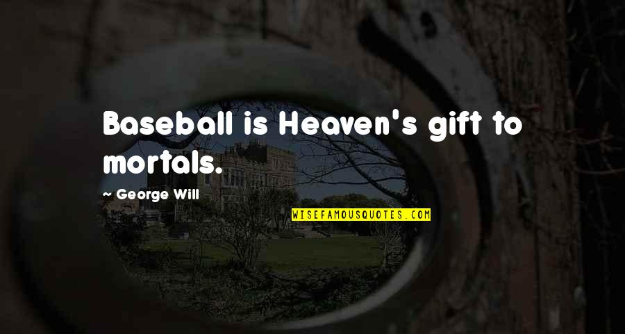 Never Repeat The Past Quotes By George Will: Baseball is Heaven's gift to mortals.