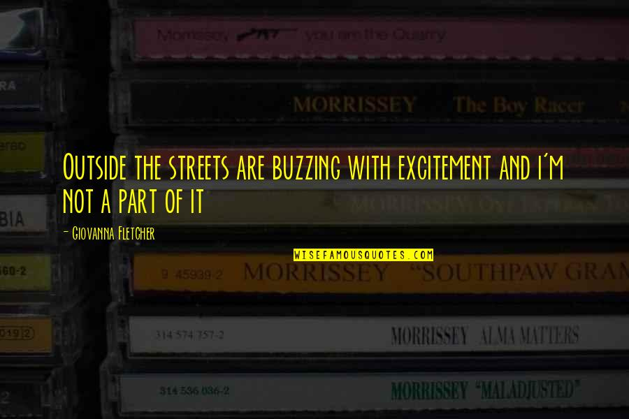 Never Repeat The Past Quotes By Giovanna Fletcher: Outside the streets are buzzing with excitement and