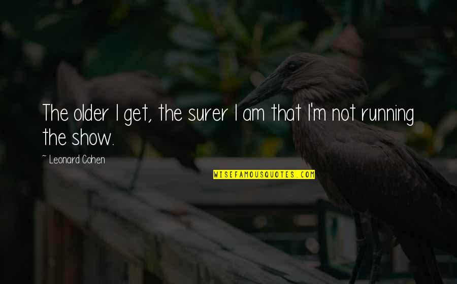Never Repeat The Past Quotes By Leonard Cohen: The older I get, the surer I am