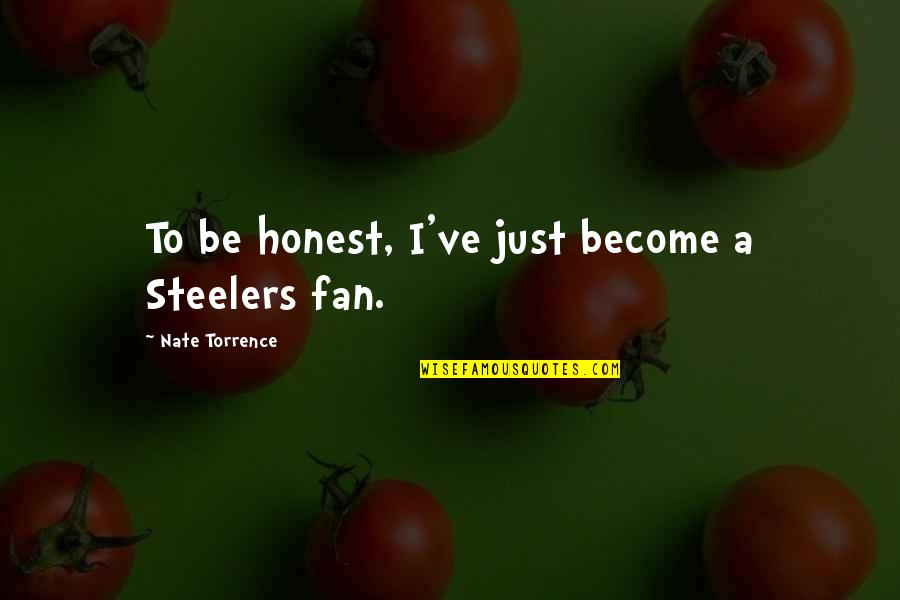 Never Repeat The Past Quotes By Nate Torrence: To be honest, I've just become a Steelers
