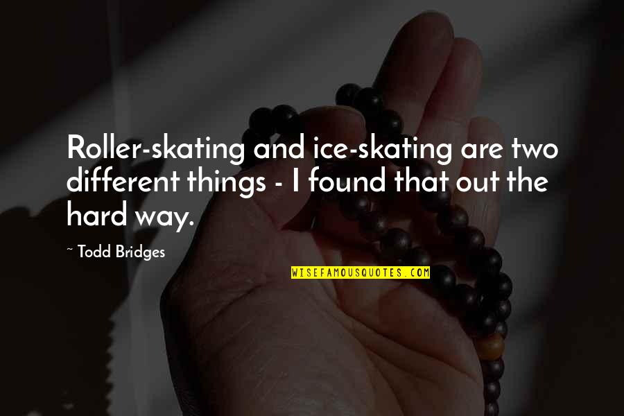 Never Repeat The Past Quotes By Todd Bridges: Roller-skating and ice-skating are two different things -