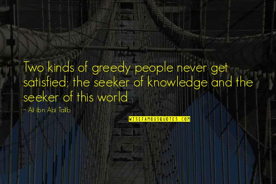 Never Satisfied Quotes By Ali Ibn Abi Talib: Two kinds of greedy people never get satisfied;
