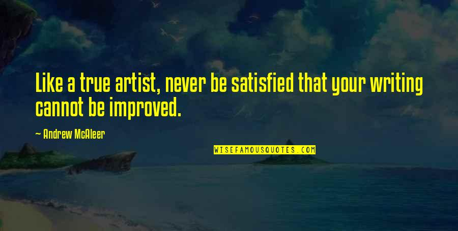 Never Satisfied Quotes By Andrew McAleer: Like a true artist, never be satisfied that