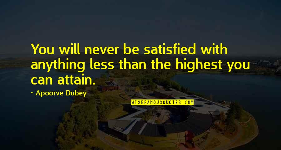Never Satisfied Quotes By Apoorve Dubey: You will never be satisfied with anything less