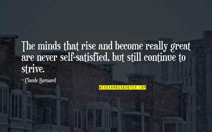 Never Satisfied Quotes By Claude Bernard: The minds that rise and become really great