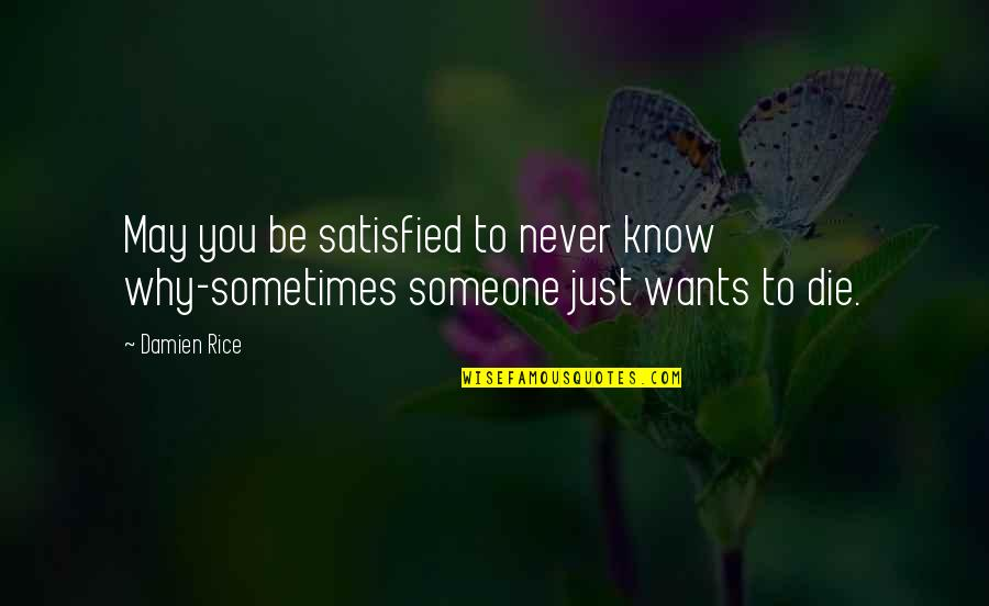 Never Satisfied Quotes By Damien Rice: May you be satisfied to never know why-sometimes