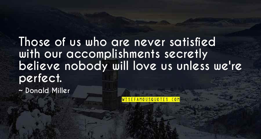 Never Satisfied Quotes By Donald Miller: Those of us who are never satisfied with