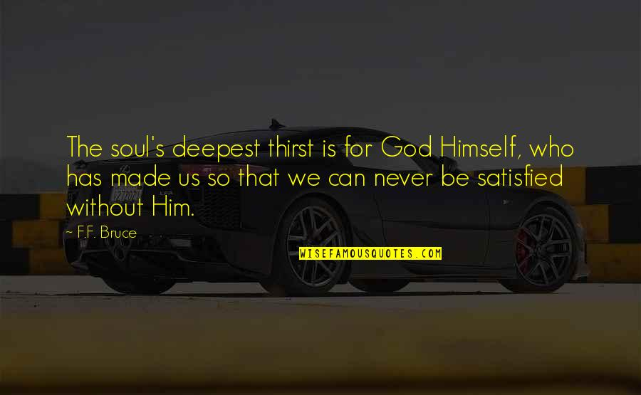 Never Satisfied Quotes By F.F. Bruce: The soul's deepest thirst is for God Himself,