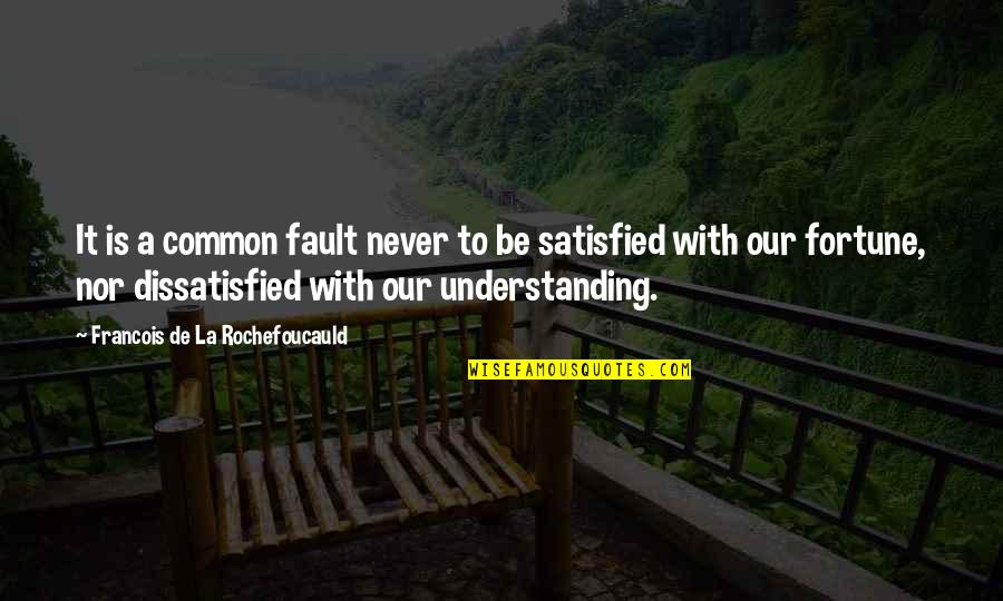 Never Satisfied Quotes By Francois De La Rochefoucauld: It is a common fault never to be
