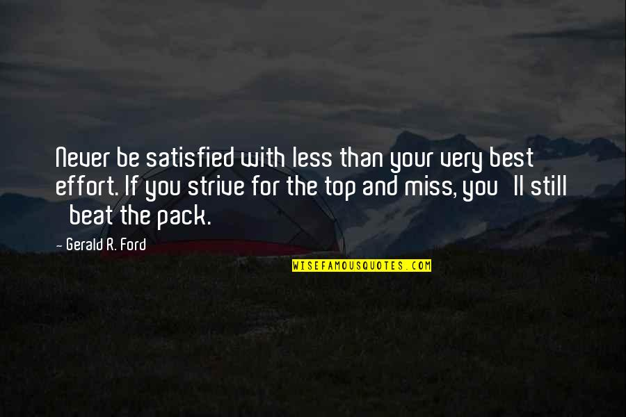 Never Satisfied Quotes By Gerald R. Ford: Never be satisfied with less than your very