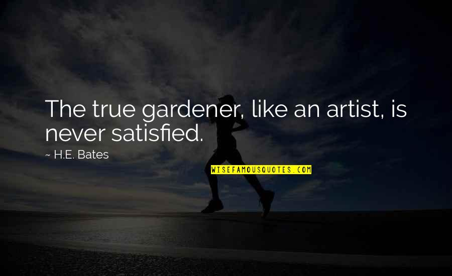 Never Satisfied Quotes By H.E. Bates: The true gardener, like an artist, is never