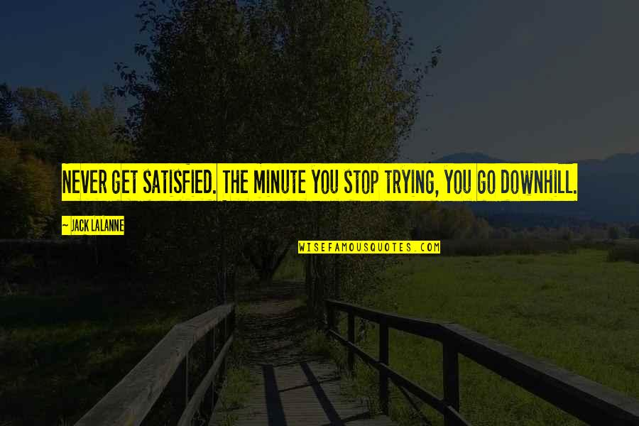 Never Satisfied Quotes By Jack LaLanne: Never get satisfied. The minute you stop trying,