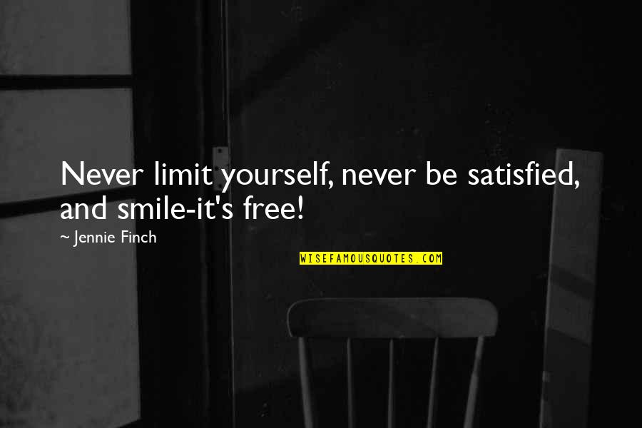 Never Satisfied Quotes By Jennie Finch: Never limit yourself, never be satisfied, and smile-it's
