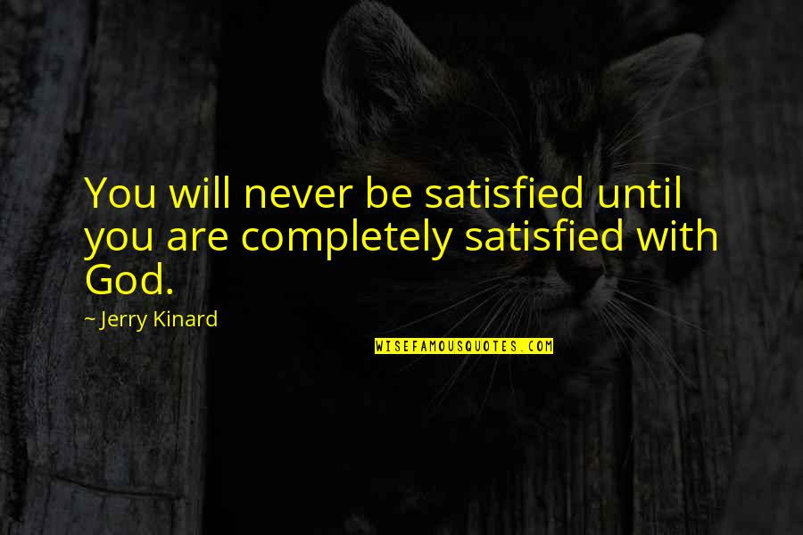 Never Satisfied Quotes By Jerry Kinard: You will never be satisfied until you are