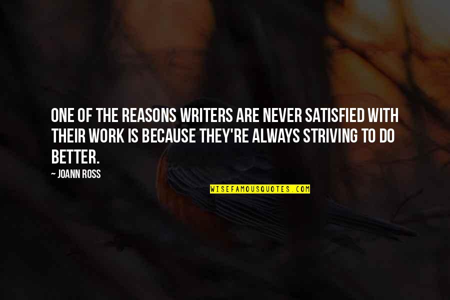 Never Satisfied Quotes By JoAnn Ross: One of the reasons writers are never satisfied