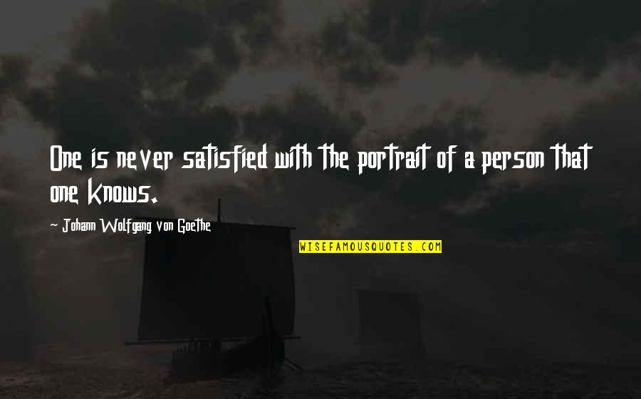 Never Satisfied Quotes By Johann Wolfgang Von Goethe: One is never satisfied with the portrait of