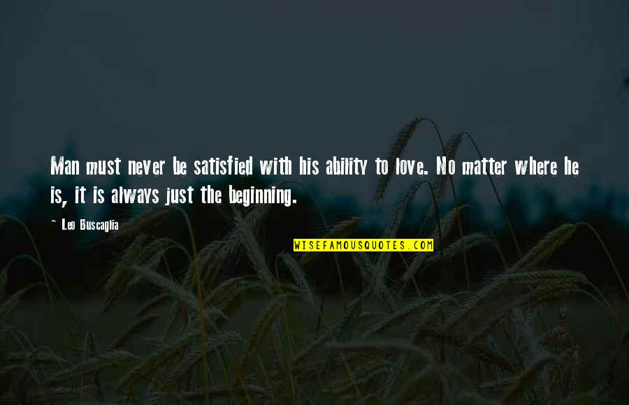 Never Satisfied Quotes By Leo Buscaglia: Man must never be satisfied with his ability