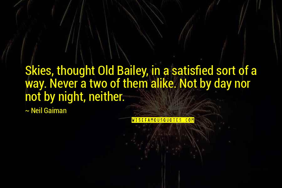 Never Satisfied Quotes By Neil Gaiman: Skies, thought Old Bailey, in a satisfied sort