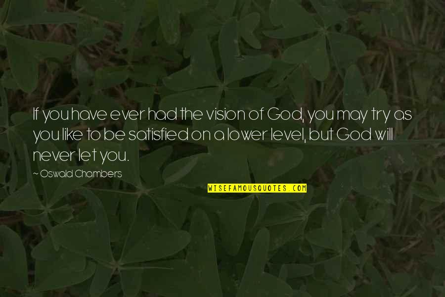 Never Satisfied Quotes By Oswald Chambers: If you have ever had the vision of