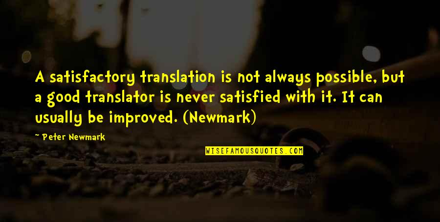 Never Satisfied Quotes By Peter Newmark: A satisfactory translation is not always possible, but