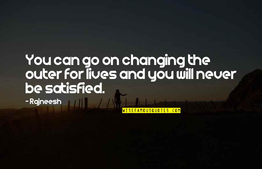 Never Satisfied Quotes By Rajneesh: You can go on changing the outer for