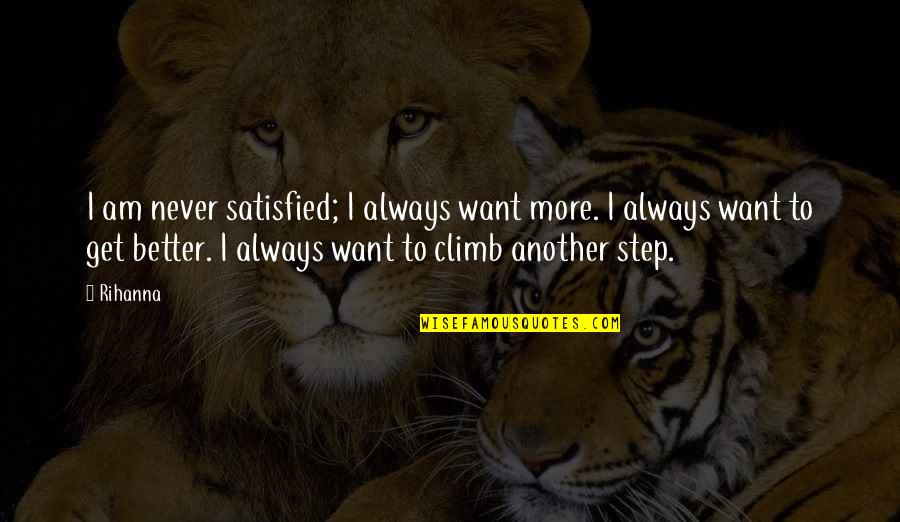 Never Satisfied Quotes By Rihanna: I am never satisfied; I always want more.