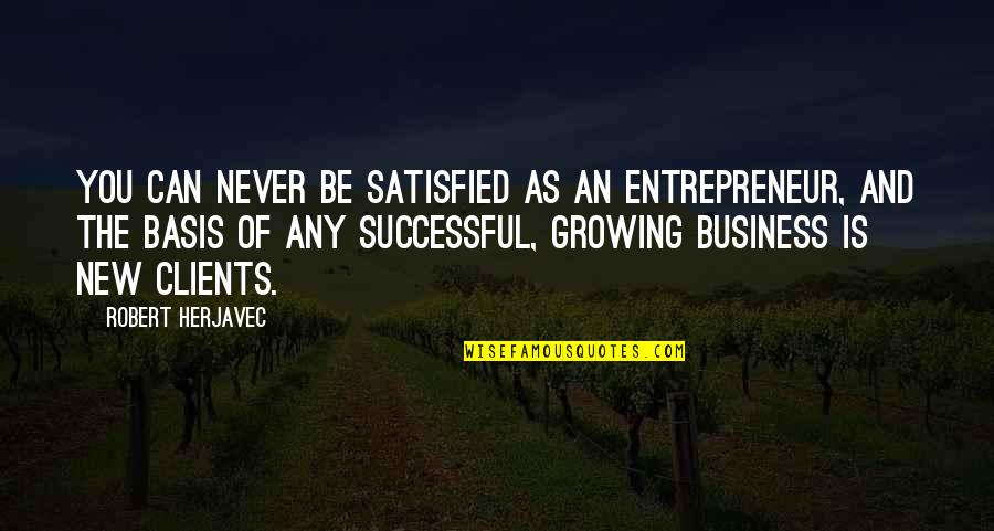 Never Satisfied Quotes By Robert Herjavec: You can never be satisfied as an entrepreneur,