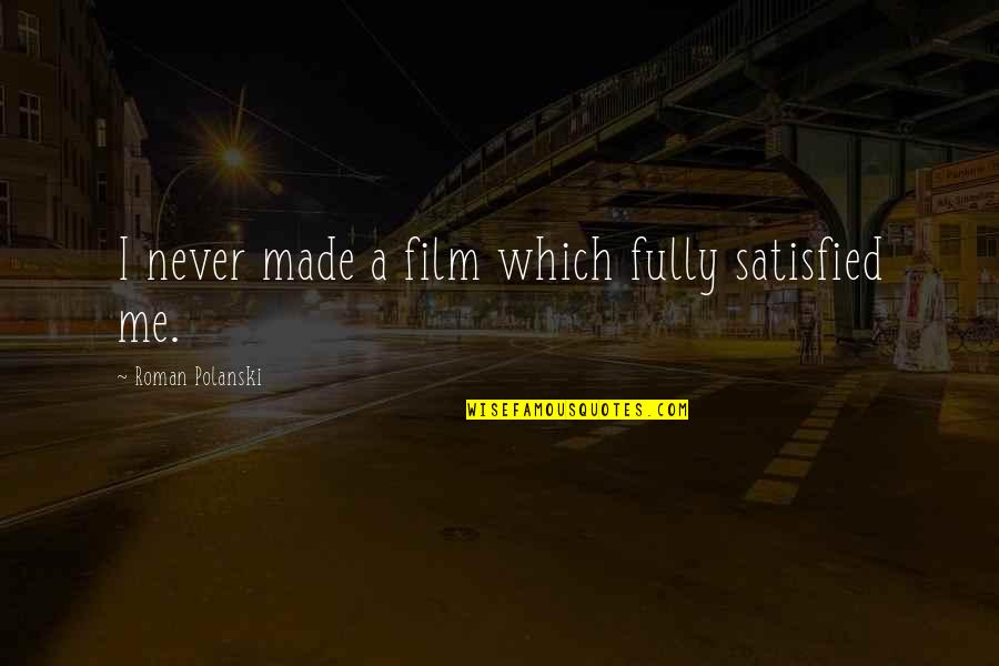 Never Satisfied Quotes By Roman Polanski: I never made a film which fully satisfied