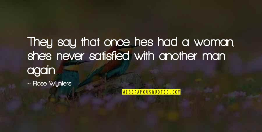 Never Satisfied Quotes By Rose Wynters: They say that once he's had a woman,