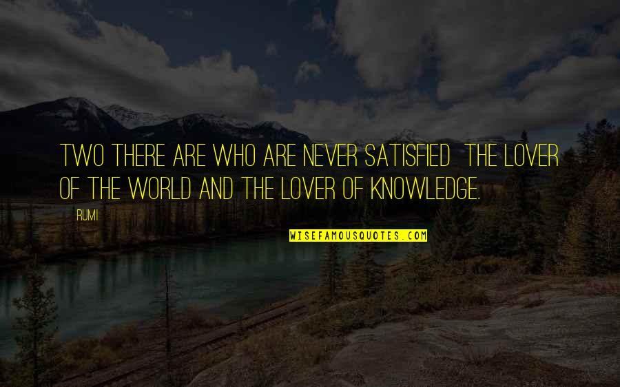 Never Satisfied Quotes By Rumi: Two there are who are never satisfied the