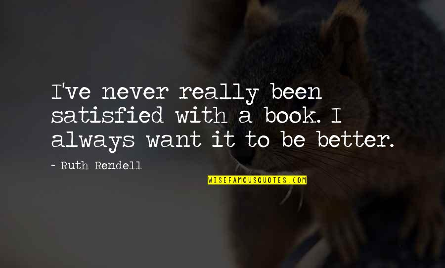 Never Satisfied Quotes By Ruth Rendell: I've never really been satisfied with a book.
