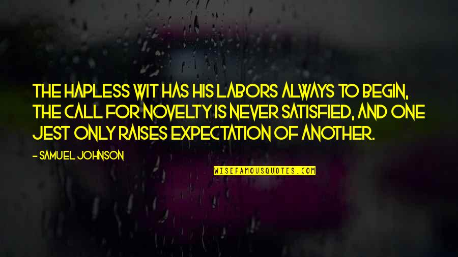 Never Satisfied Quotes By Samuel Johnson: The hapless wit has his labors always to