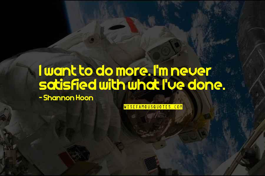 Never Satisfied Quotes By Shannon Hoon: I want to do more. I'm never satisfied