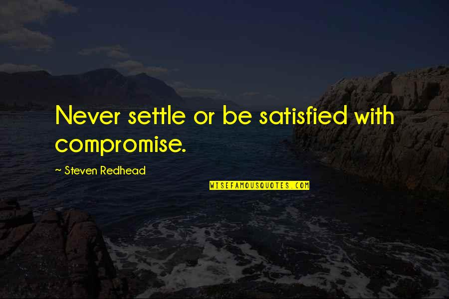 Never Satisfied Quotes By Steven Redhead: Never settle or be satisfied with compromise.