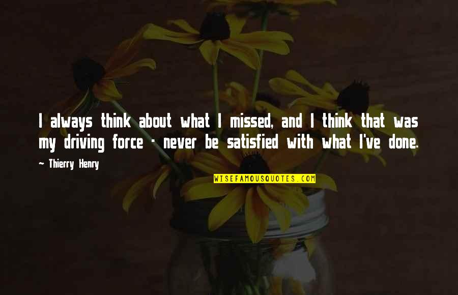 Never Satisfied Quotes By Thierry Henry: I always think about what I missed, and