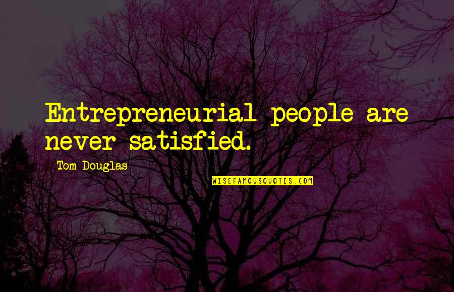 Never Satisfied Quotes By Tom Douglas: Entrepreneurial people are never satisfied.