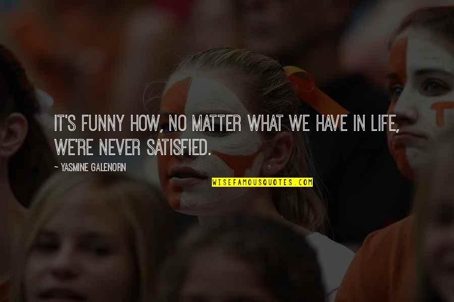 Never Satisfied Quotes By Yasmine Galenorn: It's funny how, no matter what we have