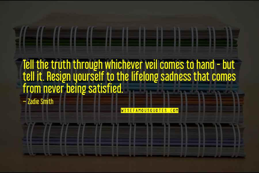 Never Satisfied Quotes By Zadie Smith: Tell the truth through whichever veil comes to