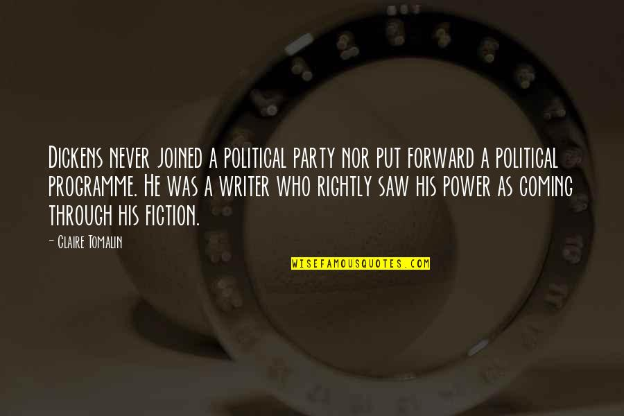 Never Saw It Coming Quotes By Claire Tomalin: Dickens never joined a political party nor put