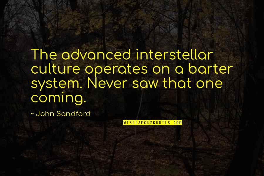 Never Saw It Coming Quotes By John Sandford: The advanced interstellar culture operates on a barter