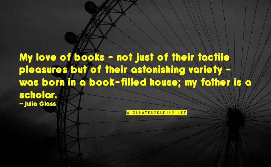 Never Saw It Coming Quotes By Julia Glass: My love of books - not just of